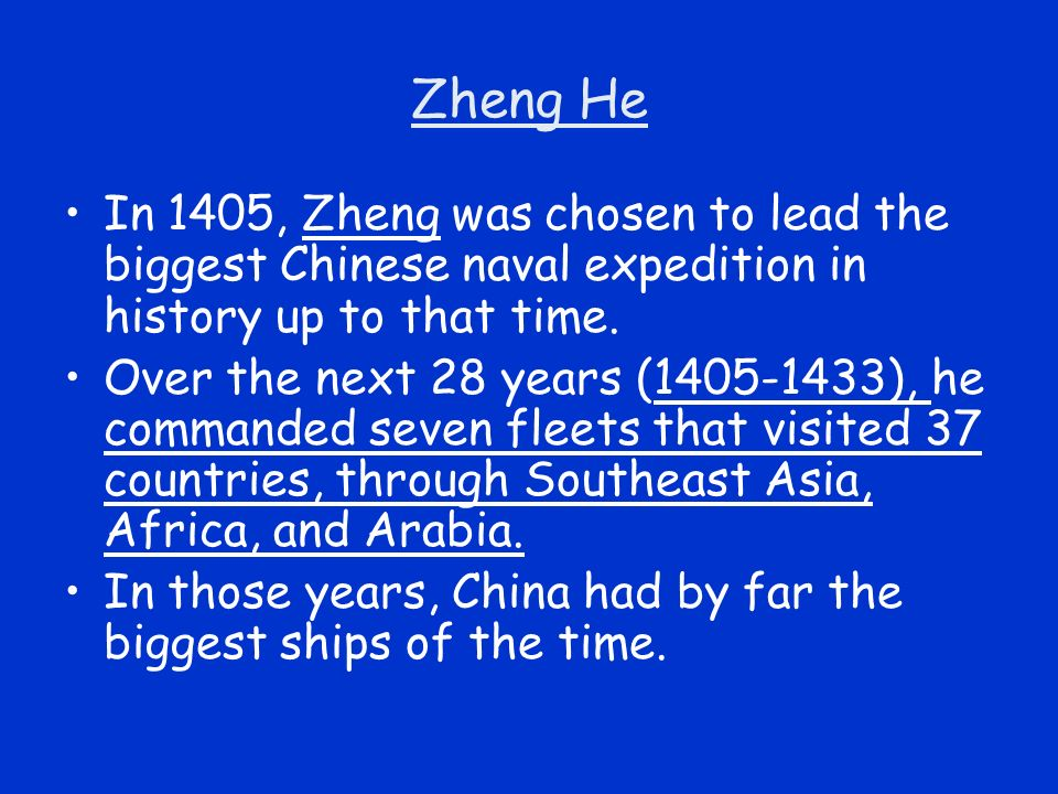Zheng He In 1405, Zheng was chosen to lead the biggest Chinese naval expedition in history up to that time.