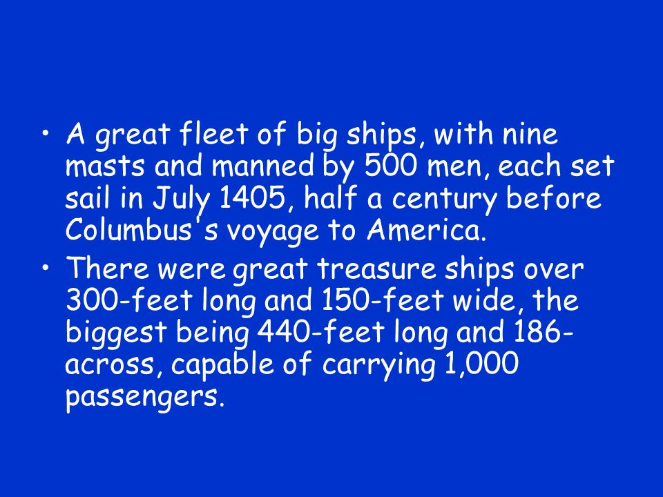 A great fleet of big ships, with nine masts and manned by 500 men, each set sail in July 1405, half a century before Columbus s voyage to America.