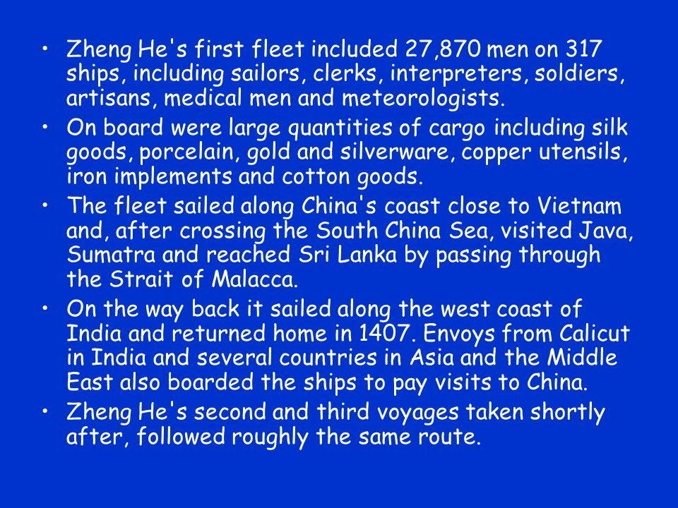 Zheng He s first fleet included 27,870 men on 317 ships, including sailors, clerks, interpreters, soldiers, artisans, medical men and meteorologists.