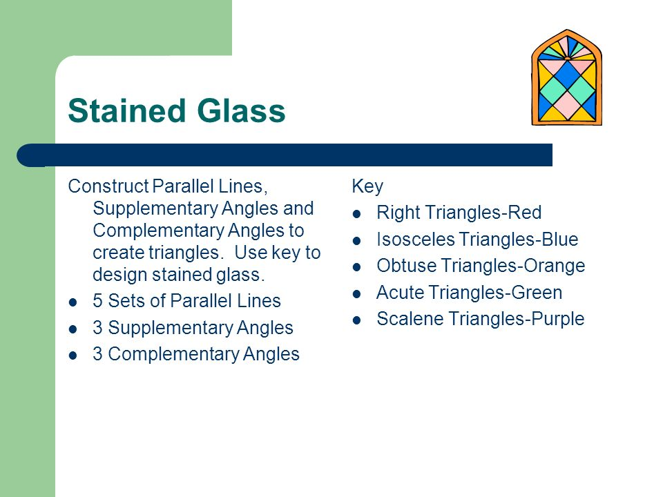 Stained GlassConstruct Parallel Lines, Supplementary Angles and Complementary Angles to create triangles. Use key to design stained glass.