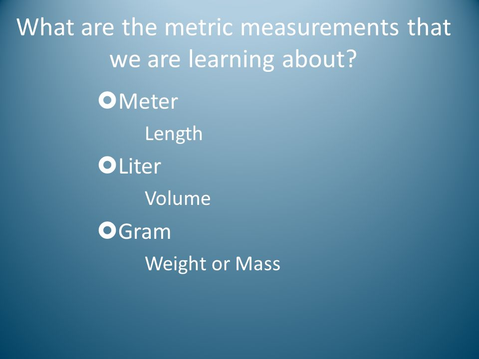 What are the metric measurements that we are learning about