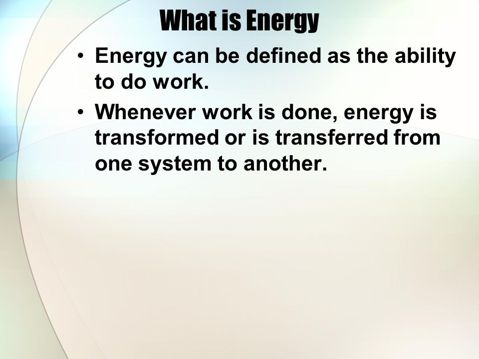 What is Energy Energy can be defined as the ability to do work.