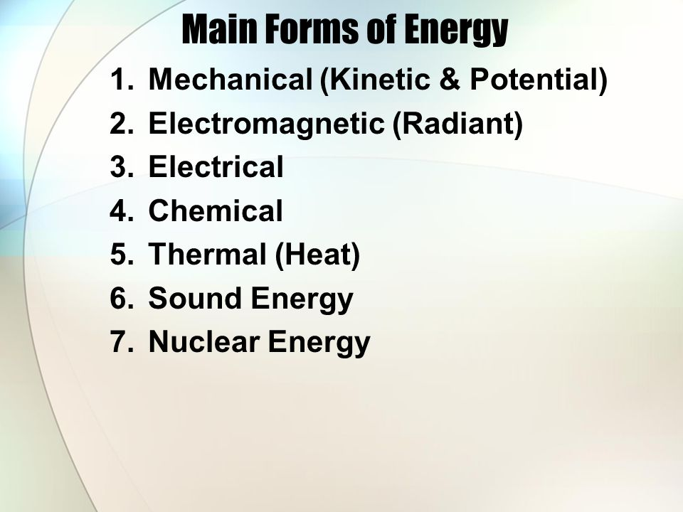 Main Forms of Energy Mechanical (Kinetic & Potential)
