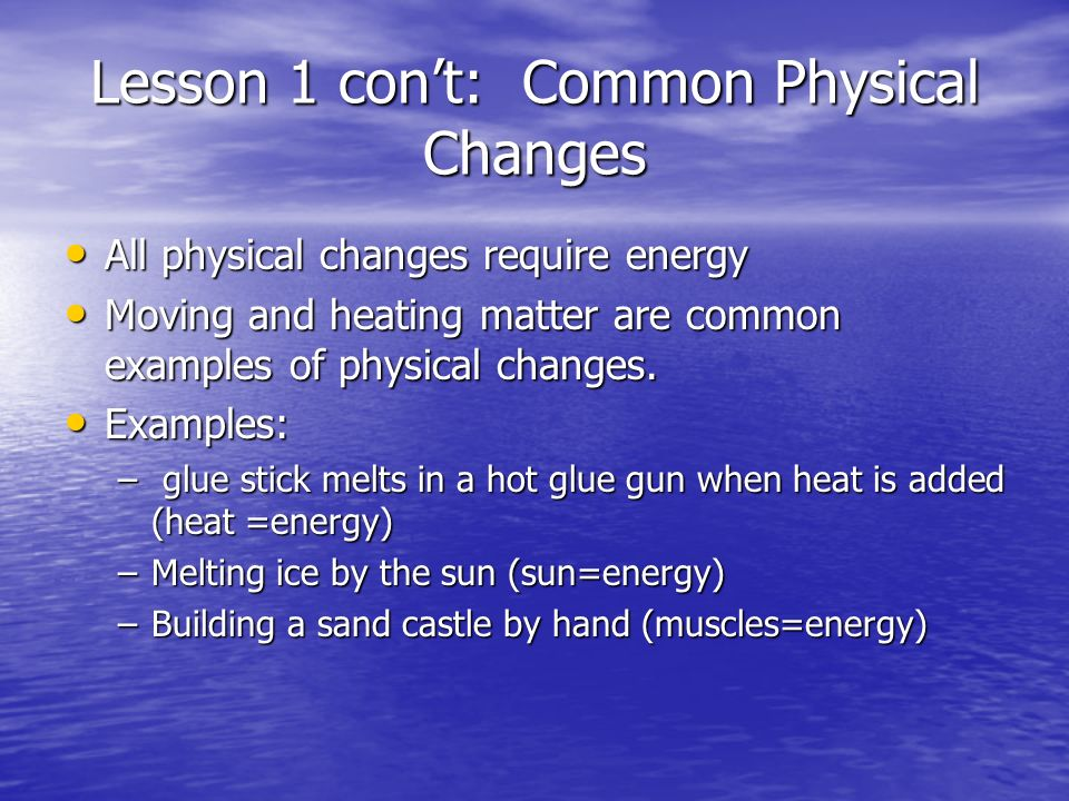 Lesson 1 con't: Common Physical Changes