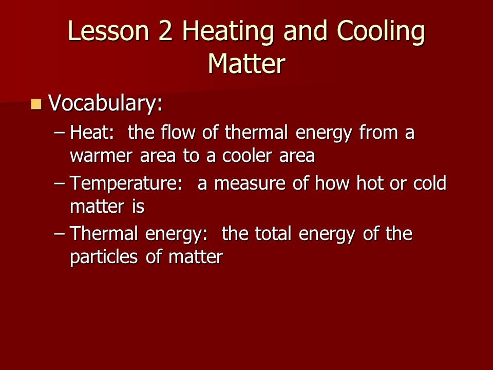Lesson 2 Heating and Cooling Matter