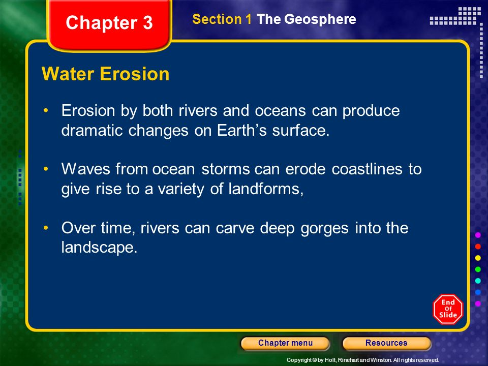 Chapter 3 Section 1 The Geosphere. Water Erosion. Erosion by both rivers and oceans can produce dramatic changes on Earth's surface.