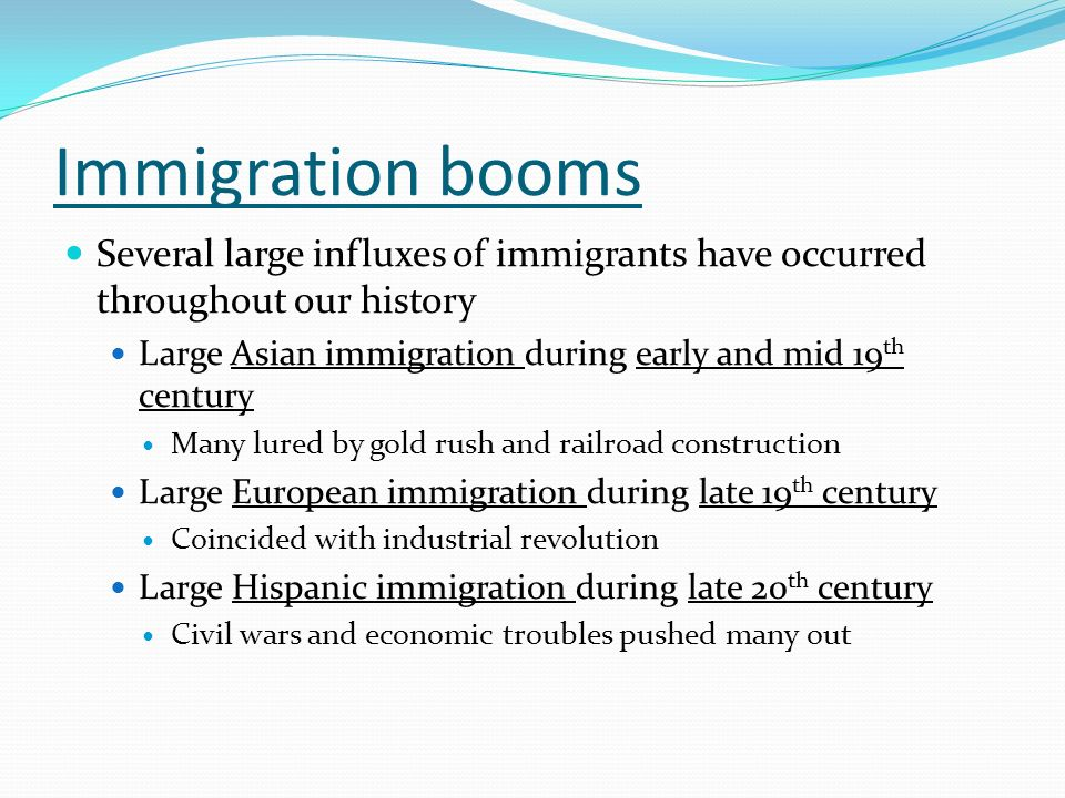 Immigration booms Several large influxes of immigrants have occurred throughout our history.