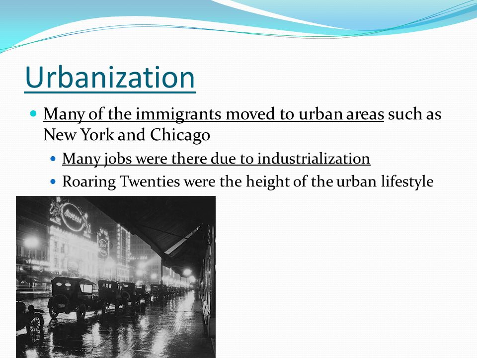Urbanization Many of the immigrants moved to urban areas such as New York and Chicago. Many jobs were there due to industrialization.