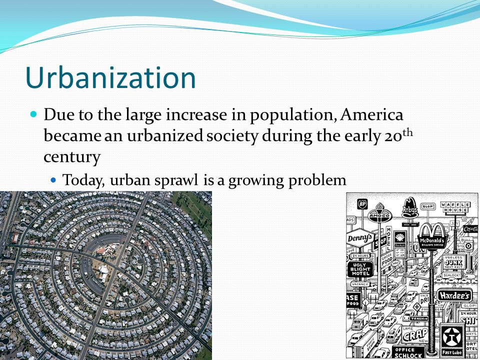 Urbanization Due to the large increase in population, America became an urbanized society during the early 20th century.