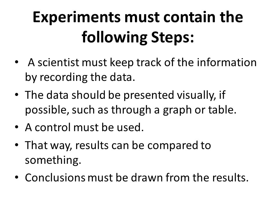 Experiments must contain the following Steps: