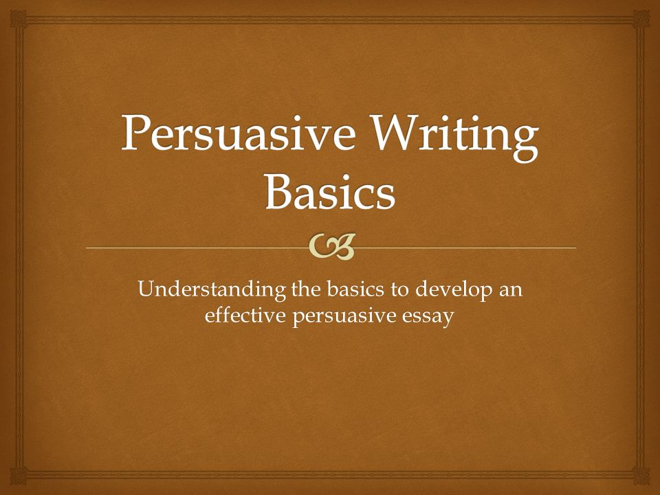 Persuasive Writing Basics