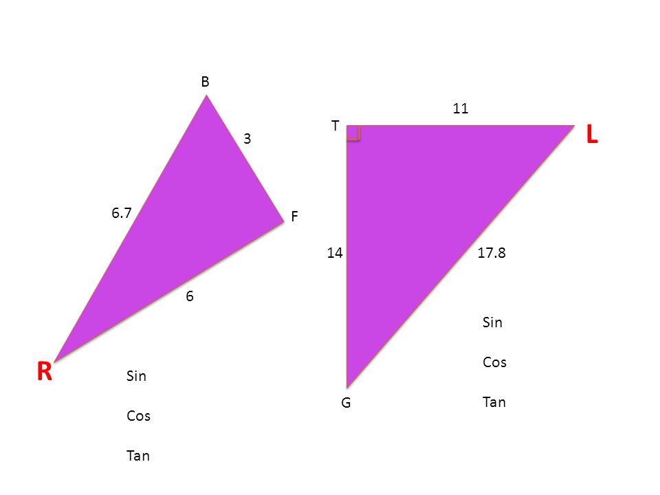 B 11 T L 3 6.7 F 14 17.8 6 Sin Cos Tan R Sin Cos Tan G