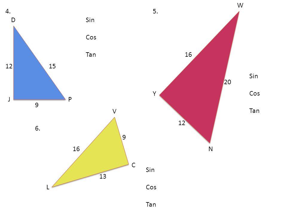 W 4. 5. D Sin Cos Tan 16 12 15 Sin Cos Tan 20 Y J P 9 V 12 6. 9 16 N C Sin Cos Tan 13 L