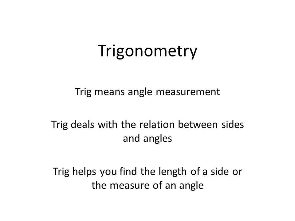 Trigonometry Trig means angle measurement