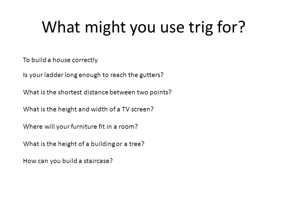 What might you use trig for