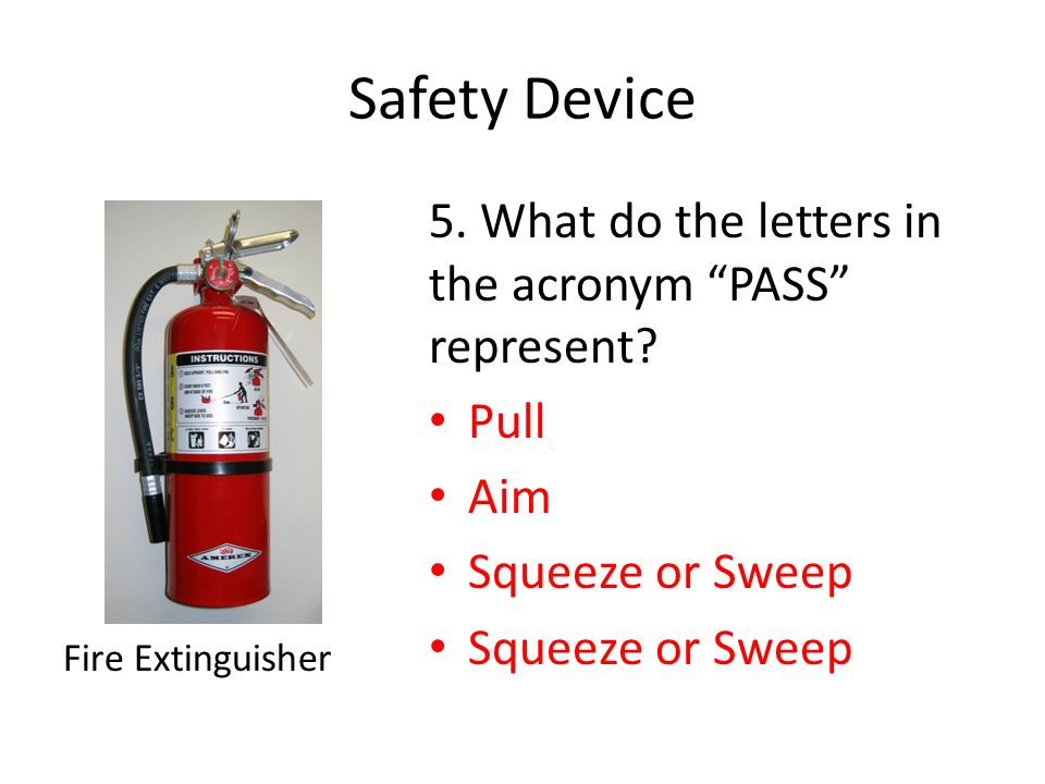 Safety Device 5. What do the letters in the acronym PASS represent