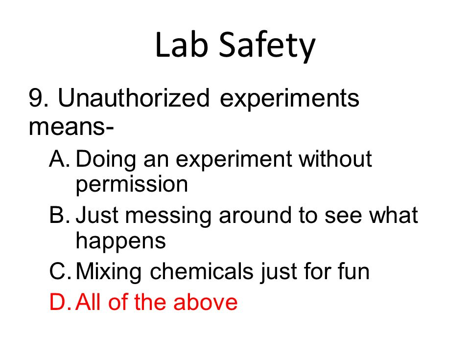 Lab Safety 9. Unauthorized experiments means-