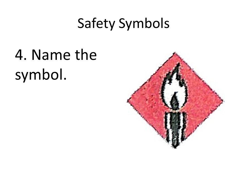 Safety Symbols 4. Name the symbol.