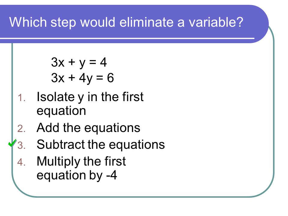 Which step would eliminate a variable