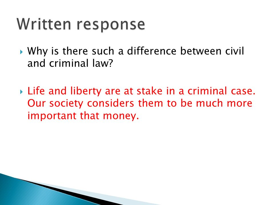 Written response Why is there such a difference between civil and criminal law