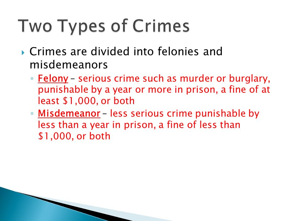 Two Types of Crimes Crimes are divided into felonies and misdemeanors