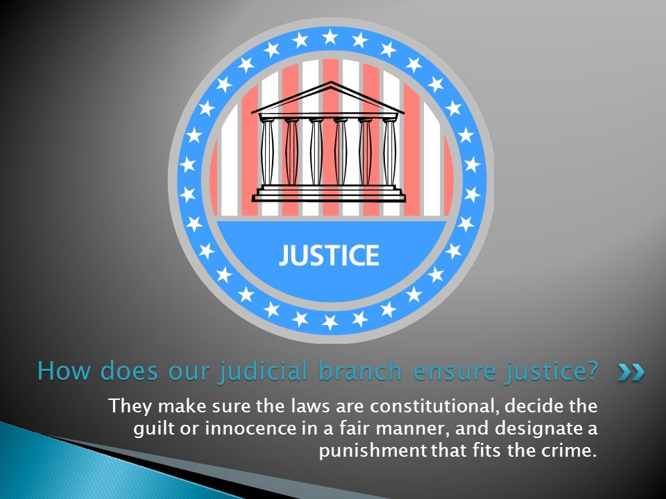 How does our judicial branch ensure justice
