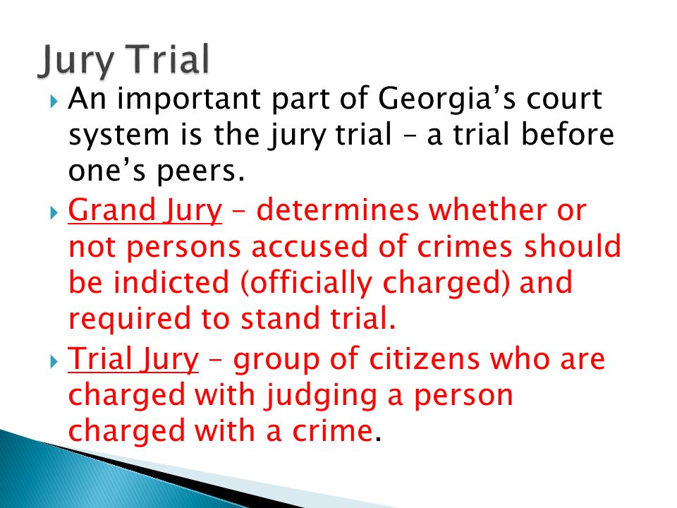 Jury Trial An important part of Georgia's court system is the jury trial – a trial before one's peers.