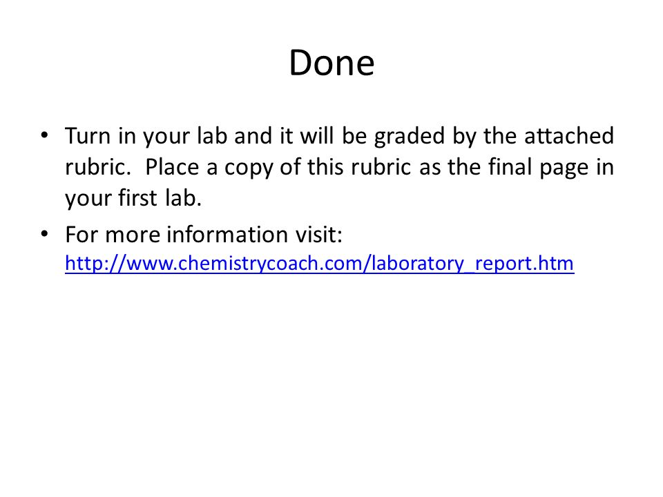 Done Turn in your lab and it will be graded by the attached rubric. Place a copy of this rubric as the final page in your first lab.