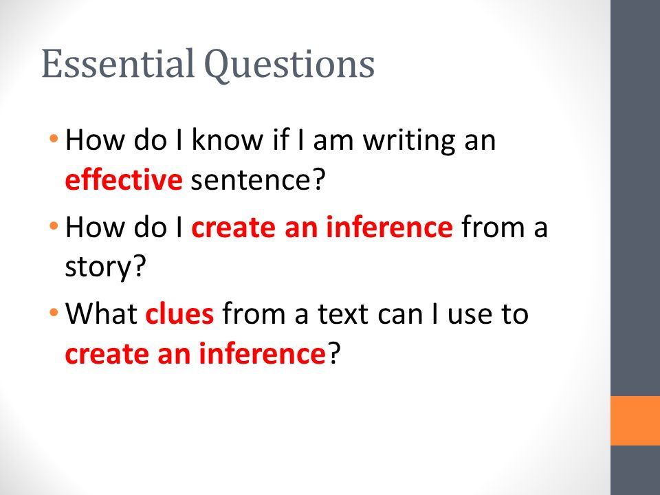 Essential Questions How do I know if I am writing an effective sentence How do I create an inference from a story