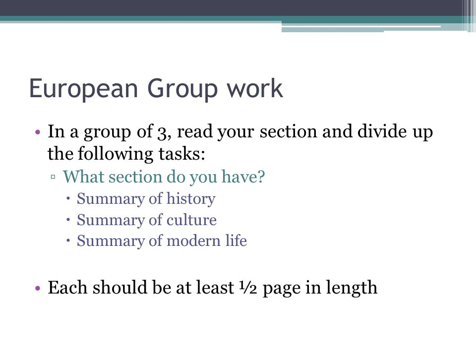 European Group work In a group of 3, read your section and divide up the following tasks: What section do you have