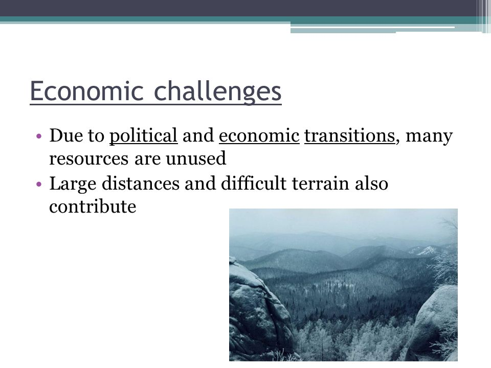 Economic challenges Due to political and economic transitions, many resources are unused.