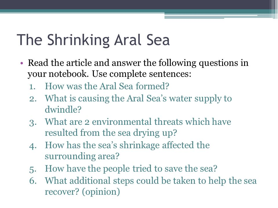 The Shrinking Aral Sea Read the article and answer the following questions in your notebook. Use complete sentences: