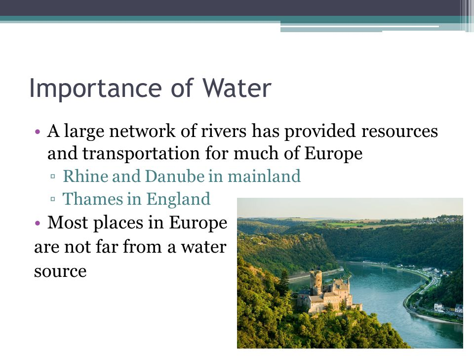 Importance of Water A large network of rivers has provided resources and transportation for much of Europe.