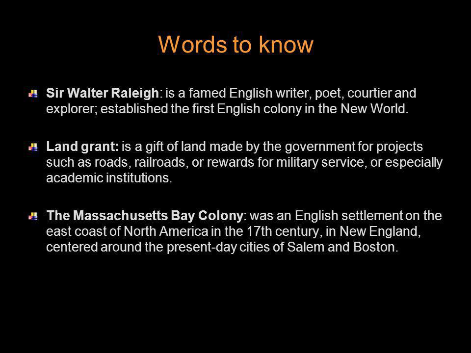 Words to know Sir Walter Raleigh: is a famed English writer, poet, courtier and explorer; established the first English colony in the New World.