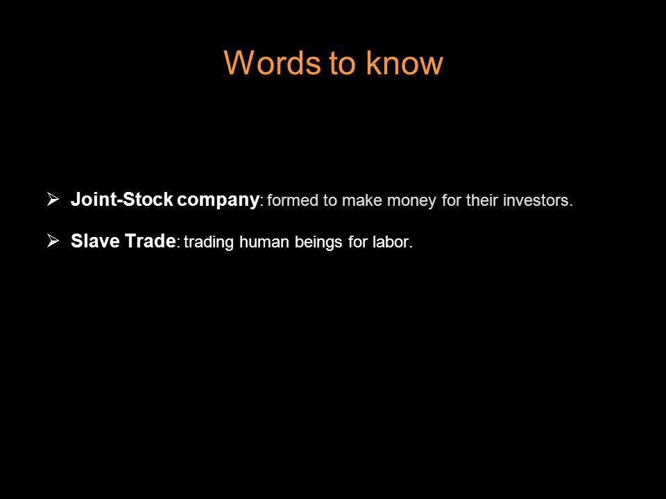 Words to know Joint-Stock company: formed to make money for their investors.