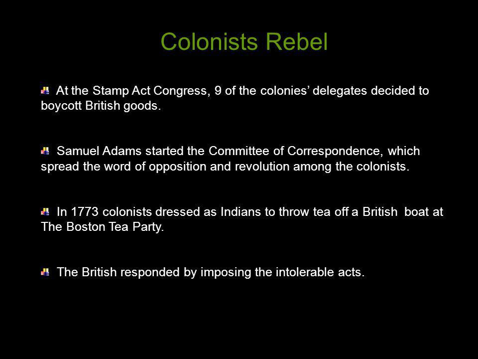 Colonists Rebel At the Stamp Act Congress, 9 of the colonies' delegates decided to boycott British goods.