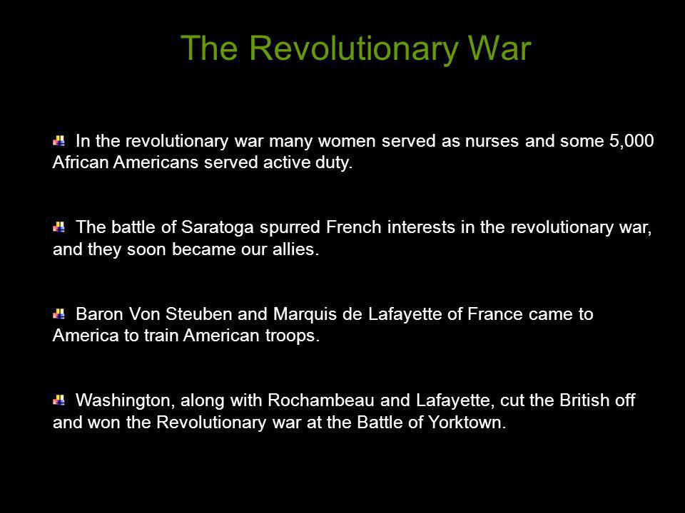 The Revolutionary War In the revolutionary war many women served as nurses and some 5,000 African Americans served active duty.