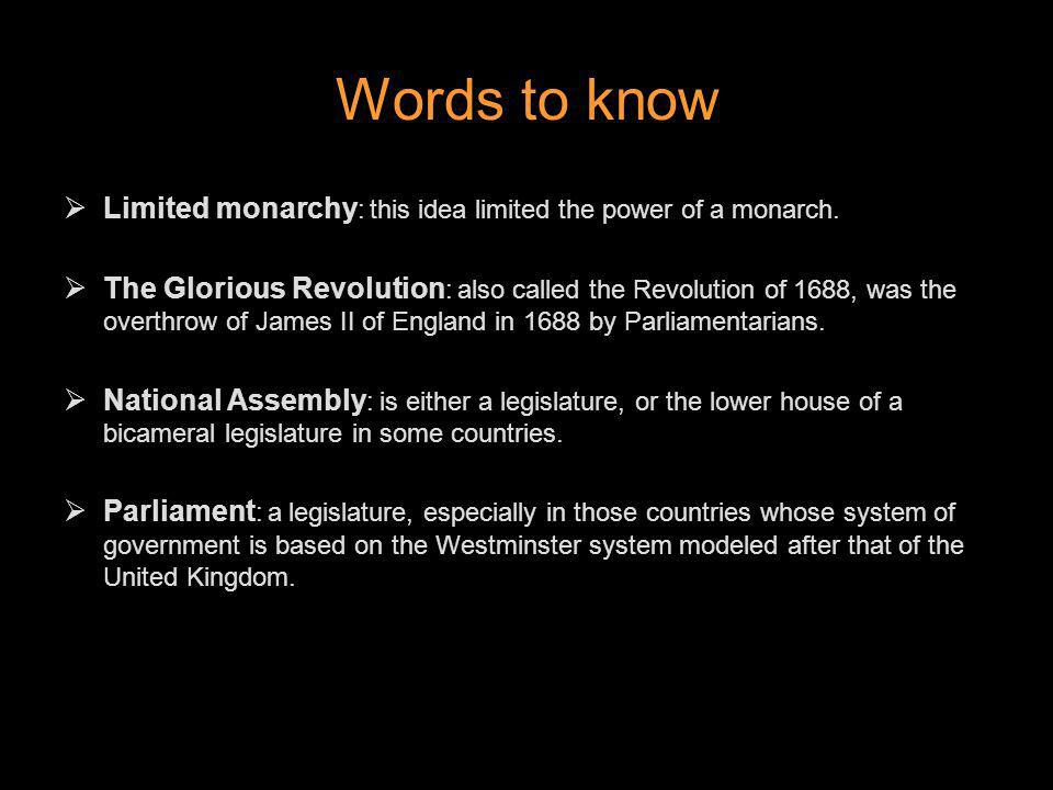Words to know Limited monarchy: this idea limited the power of a monarch.