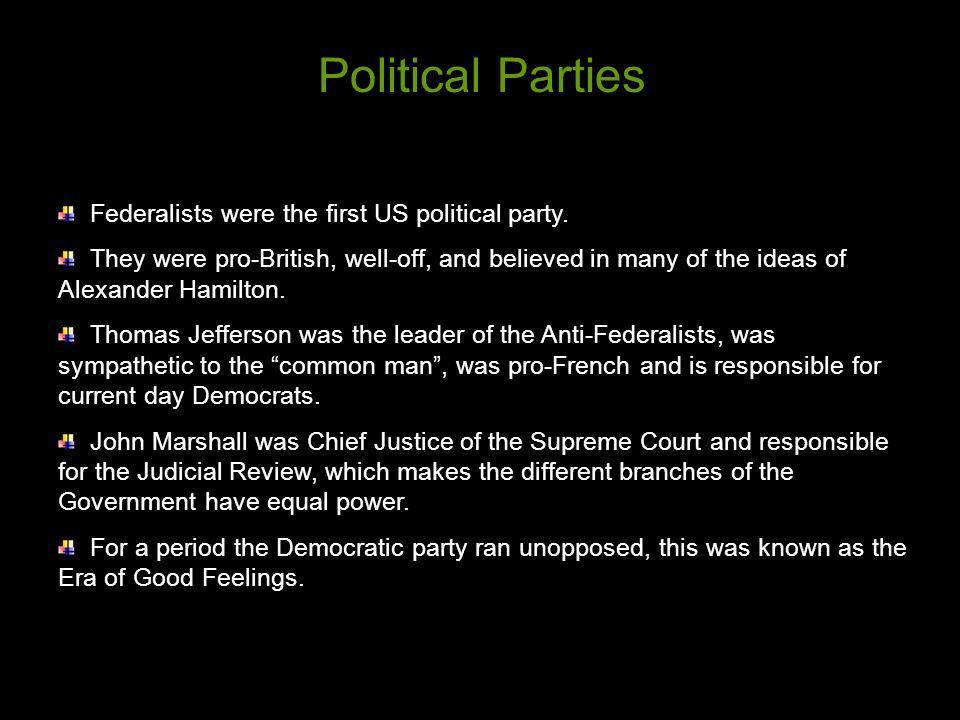 Political Parties Federalists were the first US political party.