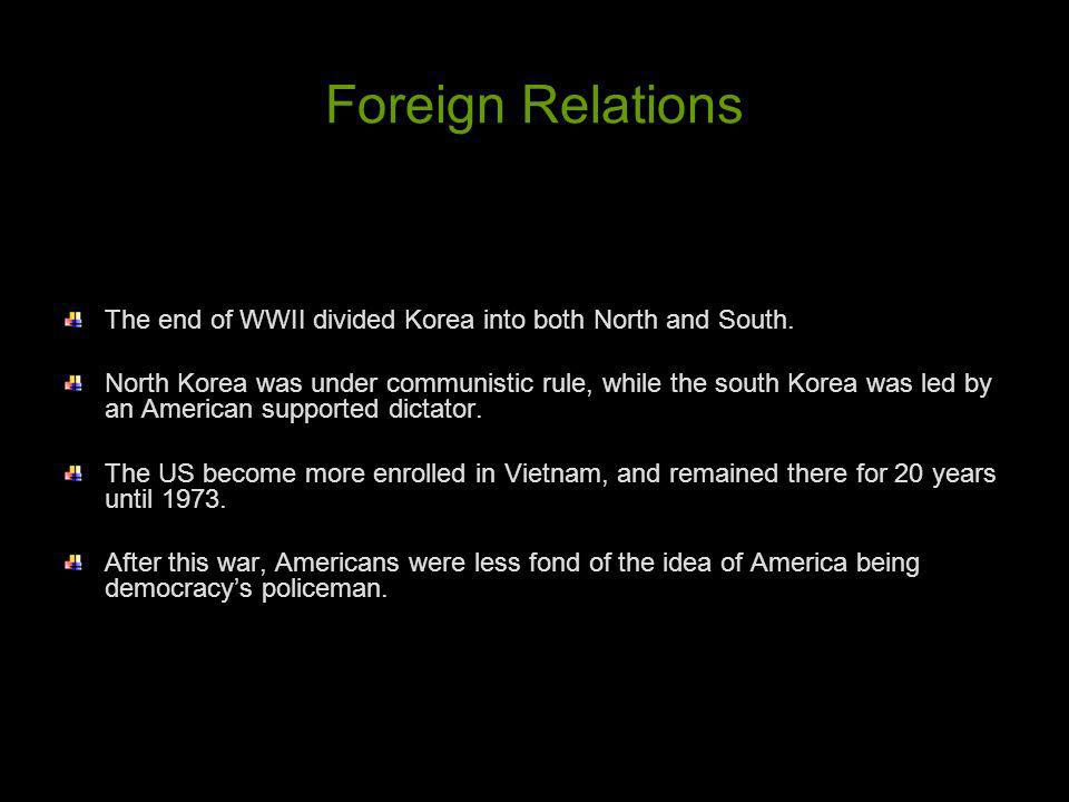 Foreign Relations The end of WWII divided Korea into both North and South.