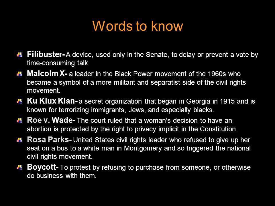 Words to know Filibuster- A device, used only in the Senate, to delay or prevent a vote by time-consuming talk.