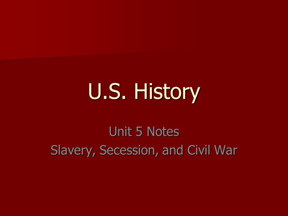 Unit 5 Notes Slavery, Secession, and Civil War