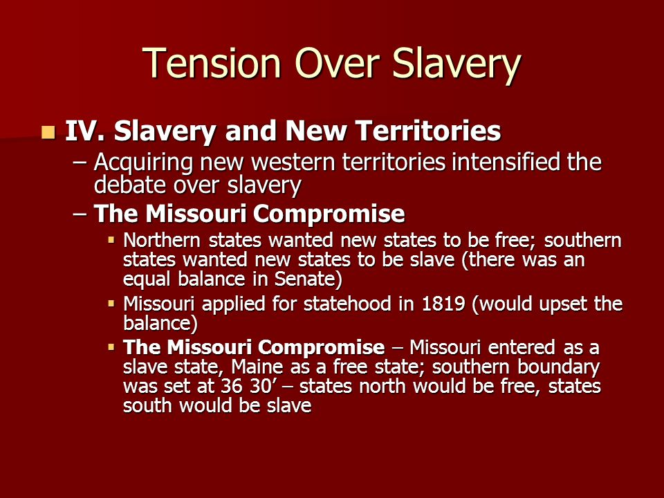 Tension Over Slavery IV. Slavery and New Territories
