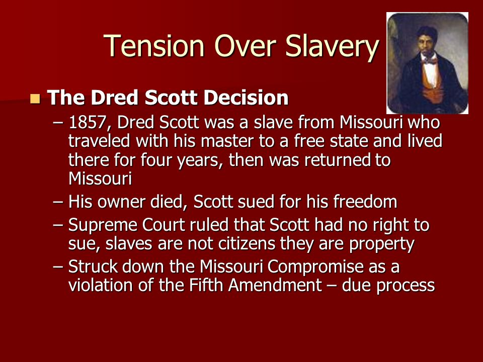 Tension Over Slavery The Dred Scott Decision