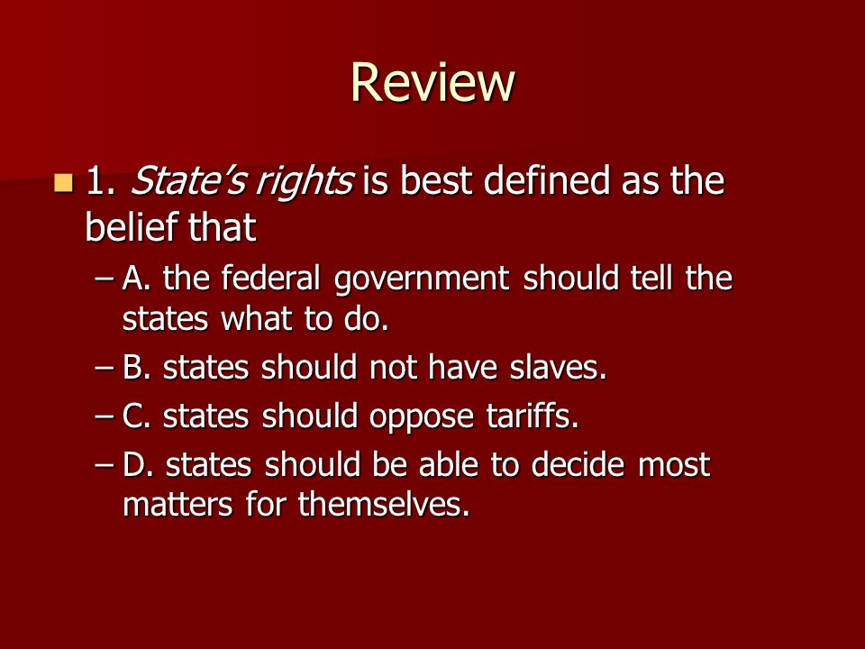 Review 1. State's rights is best defined as the belief that