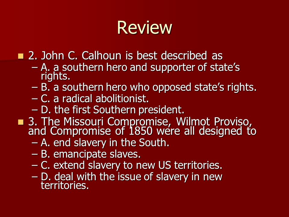 Review 2. John C. Calhoun is best described as