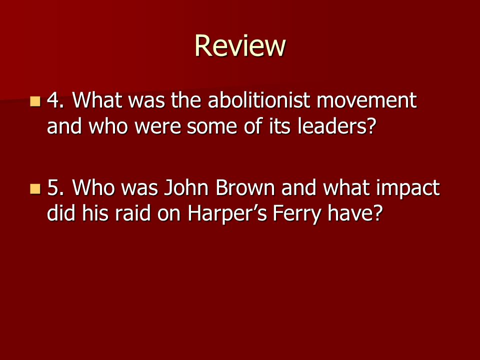 Review 4. What was the abolitionist movement and who were some of its leaders