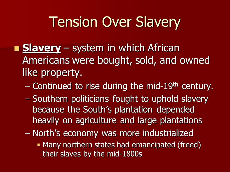 Tension Over Slavery Slavery – system in which African Americans were bought, sold, and owned like property.