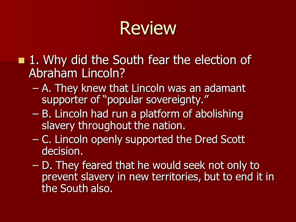 Review 1. Why did the South fear the election of Abraham Lincoln