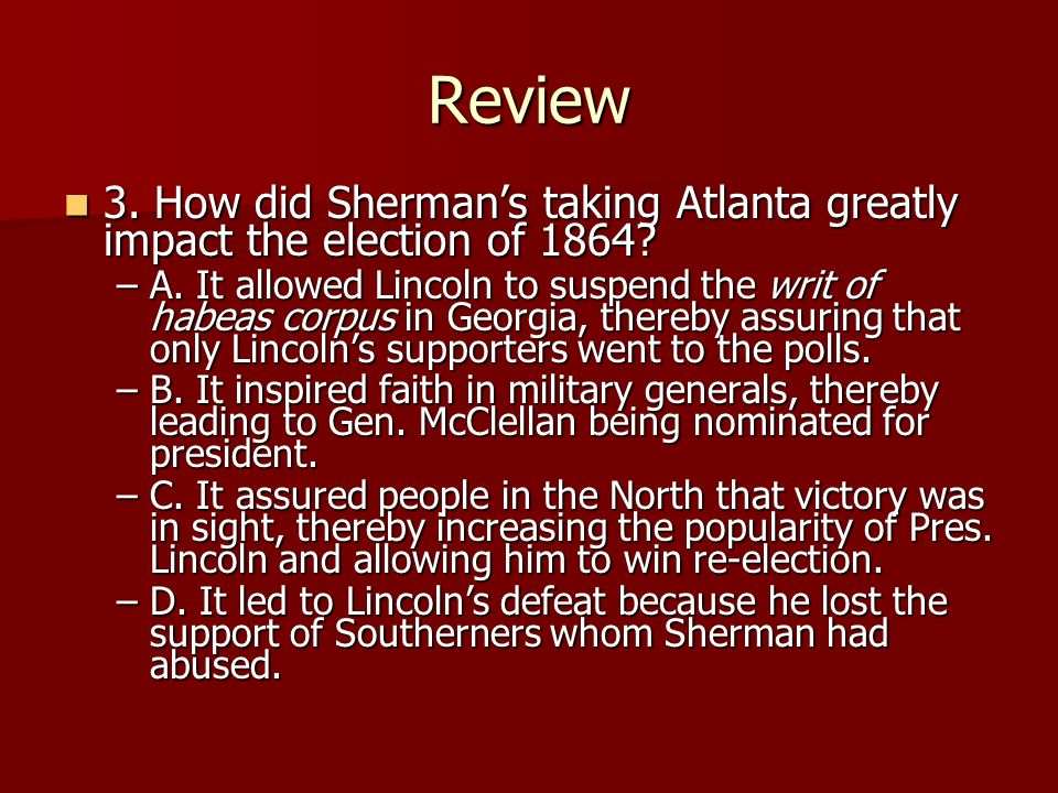 Review 3. How did Sherman's taking Atlanta greatly impact the election of 1864